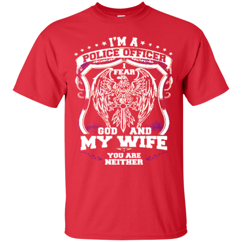 I Am Police Officer I Fear God And My Wife Not You T Shirt 1631