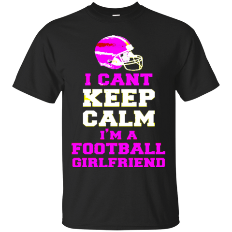 I Cant Keep Calm Im A Football Girlfriend 7047