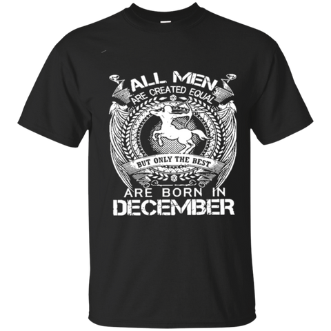All men are created equal but only the best are born in december  sagittarius t shirts 5716