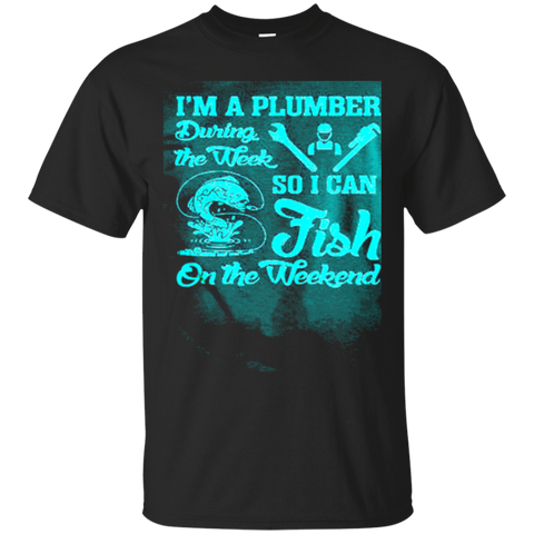 A Plumber During Week Fish On The Weekend Fishing Tshirt T-Shirt 7218