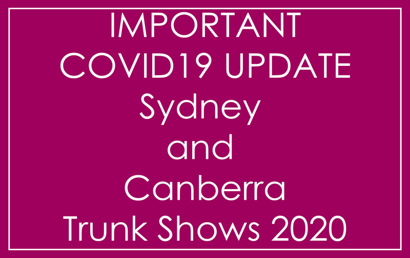 SYDNEY AND CANBERRA TRUNK SHOWS - UPDATE REGARDING COVID19