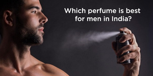 Which perfume is best for men in India?