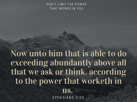 Ephesians 3:20 Don't limit the power the works in you