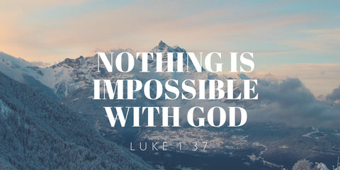 Nothing is impossible with God Luke 1:37