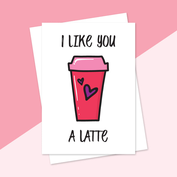 I Like You A Latte Card