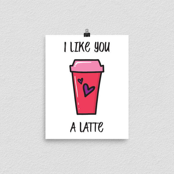 I Like You A Latte Print