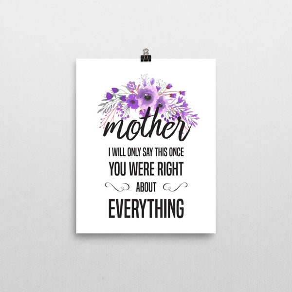 Print - Mother You Were Right Print