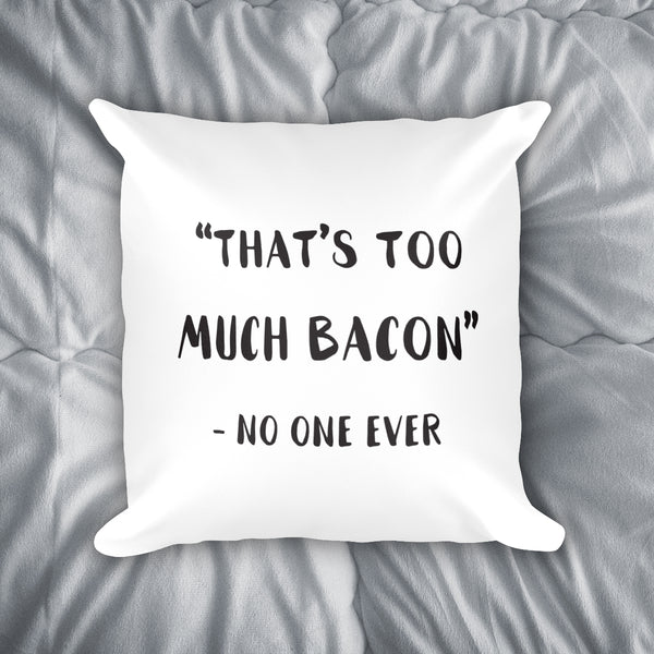Too Much Bacon Throw Pillow