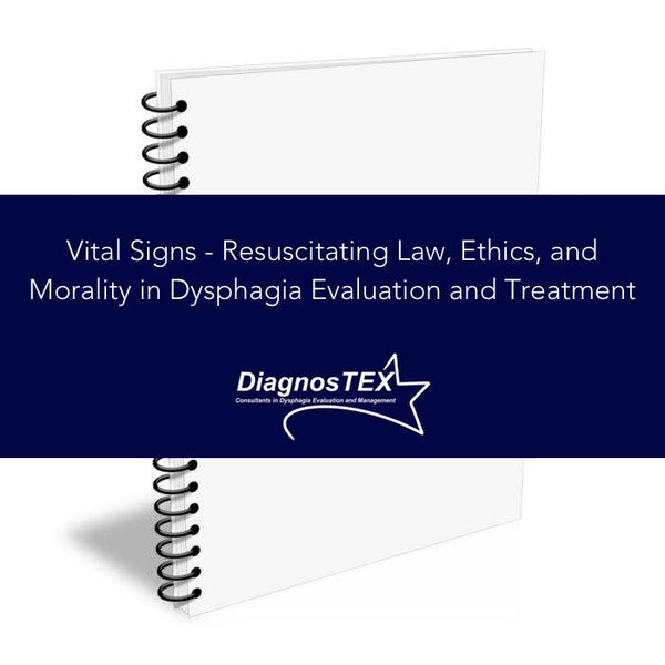 Vital Signs - Resuscitating Law, Ethics, and Morality in Dysphagia Evaluation and Treatment
