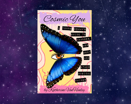 Cosmic You -  A Zine for Young Women Who Are Going Through Puberty