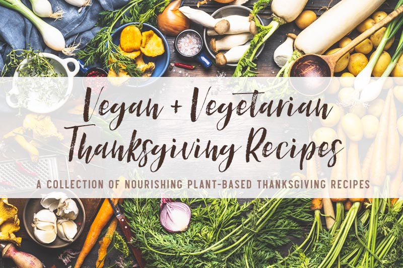 Deliciously Vegan and Vegetarian Thanksgiving Recipes