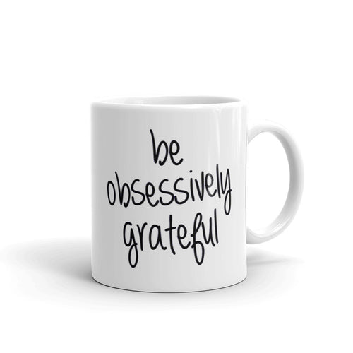 BE OBSESSIVELY GRATEFUL MUG