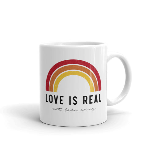 LOVE IS REAL - NOT FADE AWAY MUG