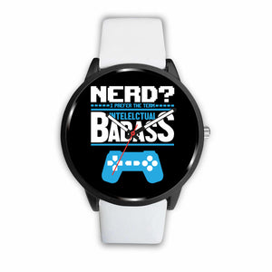 Nerd? I Prefer The Term Intellectual Badass Video Gamer Watch Nerd? I Prefer The Term Intellectual Badass Video Gamer Watch
