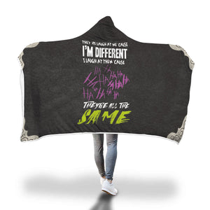 They Laugh At Me 'Cause I'm Different I Laugh At Them 'Cause They're All The Same Hooded Blanket They Laugh At Me 'Cause I'm Different I Laugh At Them 'Cause They're All The Same Hooded Blanket