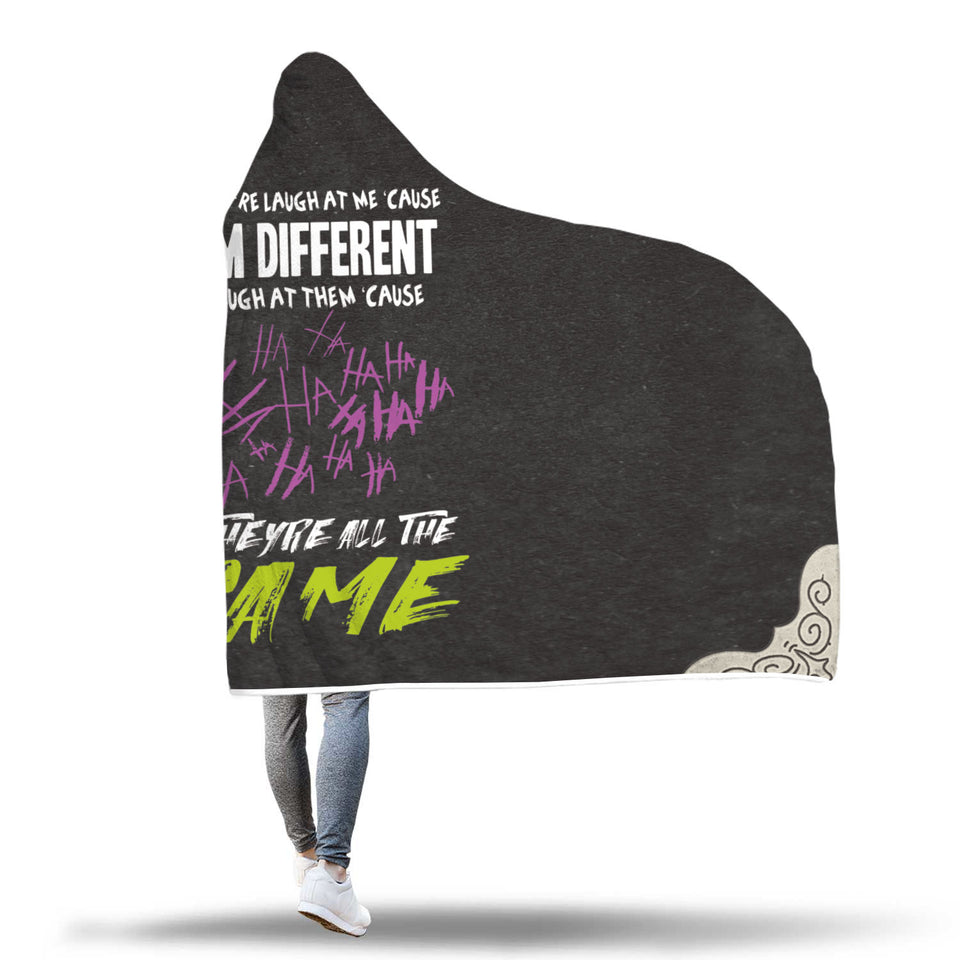 They Laugh At Me 'Cause I'm Different I Laugh At Them 'Cause They're All The Same Hooded Blanket