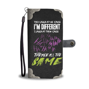 They Laugh At Me 'Cause I'm Different I Laugh At Them 'Cause They're All The Same Wallet Case They Laugh At Me 'Cause I'm Different I Laugh At Them 'Cause They're All The Same Wallet Case