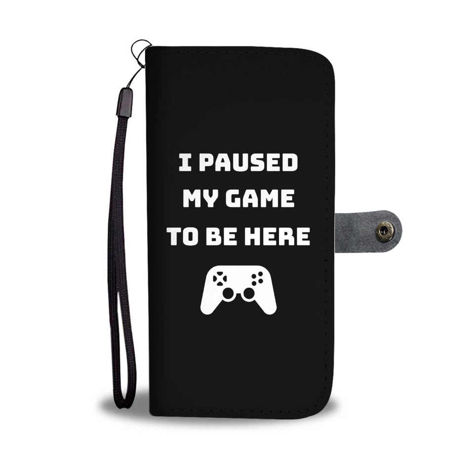 I Paused My Game To Be Here Videogame Phone Wallet Case