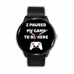 I Paused My Game To Be Here Video Game Watch I Paused My Game To Be Here Video Game Watch