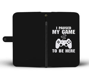 I Paused My Game To Be Here Videogame Phone Wallet Case I Paused My Game To Be Here Videogame Phone Wallet Case