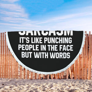 I Love Sarcasm It's Like Punching People In The Face But With Words Beach Blanket I Love Sarcasm It's Like Punching People In The Face But With Words Beach Blanket