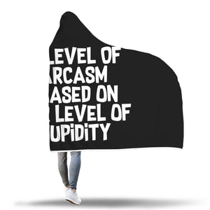 My Level Of Sarcasm Is Based On Your Level Of Stupidity Hooded Blanket My Level Of Sarcasm Is Based On Your Level Of Stupidity Hooded Blanket