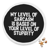My Level Of Sarcasm Is Based On Your Level Of Stupidity Beach Blanket My Level Of Sarcasm Is Based On Your Level Of Stupidity Beach Blanket