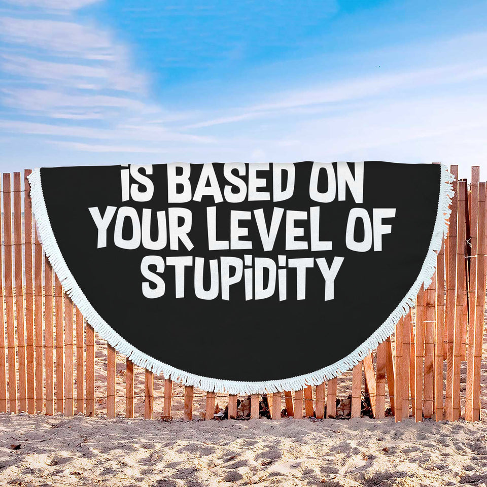 My Level Of Sarcasm Is Based On Your Level Of Stupidity Beach Blanket