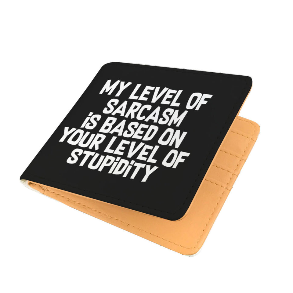 My Level Of Sarcasm Is Based On Your Level Of Stupidity Mens Wallet