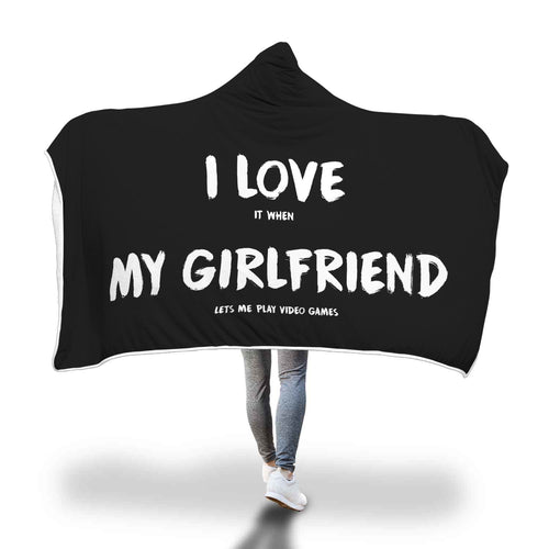 I Love It When My Girlfriend Lets Me Play Video Games - Video Gaming Hooded Blanket