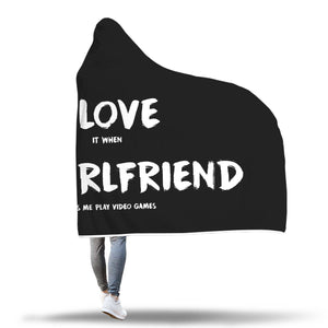 I Love It When My Girlfriend Lets Me Play Video Games - Video Gaming Hooded Blanket I Love It When My Girlfriend Lets Me Play Video Games - Video Gaming Hooded Blanket