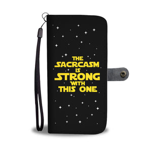 The Sarcasm Is Strong With This One Phone Wallet Case The Sarcasm Is Strong With This One Phone Wallet Case