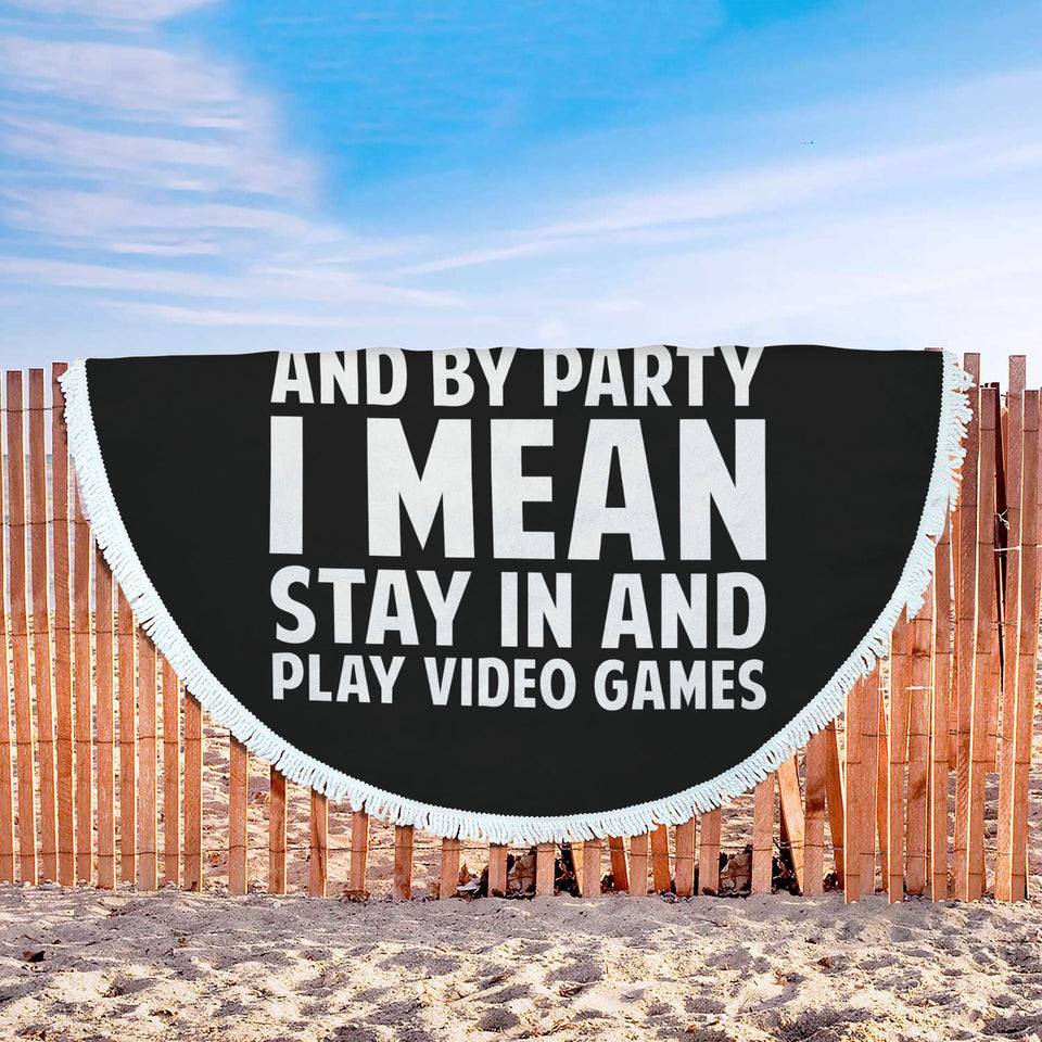 I Like To Party And By Party I Mean Stay In And Play Video Games Beach Blanket