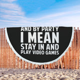 I Like To Party And By Party I Mean Stay In And Play Video Games Beach Blanket I Like To Party And By Party I Mean Stay In And Play Video Games Beach Blanket