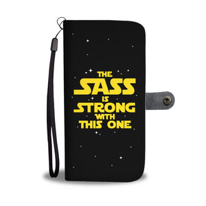 The Sass Is Strong With This One - Sassy Phone Wallet Case The Sass Is Strong With This One - Sassy Phone Wallet Case