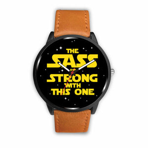 The Sass Is Strong With This One - Sassy Watch The Sass Is Strong With This One - Sassy Watch