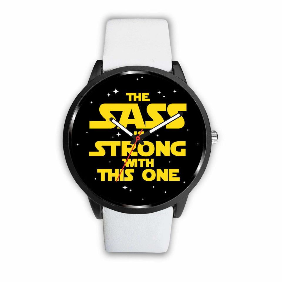 The Sass Is Strong With This One - Sassy Watch