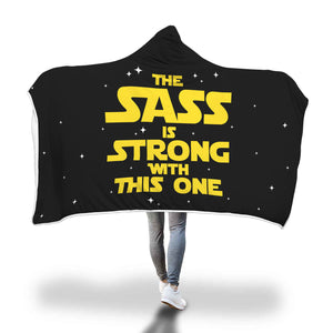 The Sass Is Strong With This One - Sassy Hooded Blanket Sass Sassy
