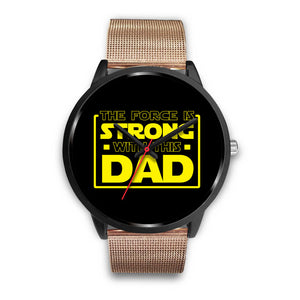The Force Is Strong With This Dad - Father's Watch The Force Is Strong With This Dad - Father's Watch