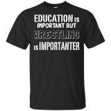 Education Is Important But Wrestling Is Importanter T-Shirt Education Is Important But Wrestling Is Importanter T-Shirt