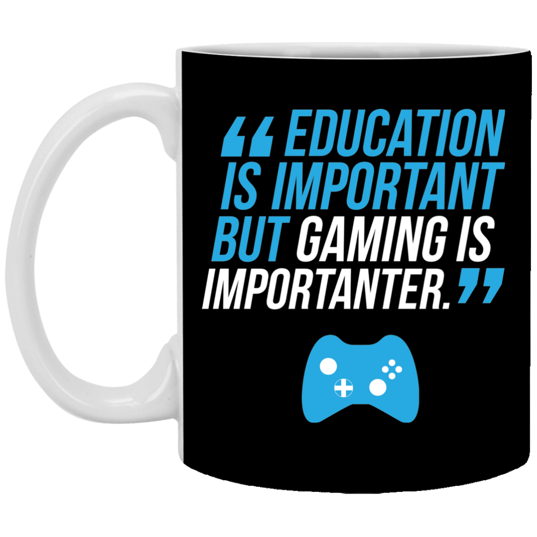 Education Is Important But Gaming Is Importanter 11 oz. White Mug