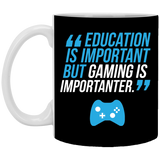Education Is Important But Gaming Is Importanter 11 oz. White Mug Education Is Important But Gaming Is Importanter 11 oz. White Mug