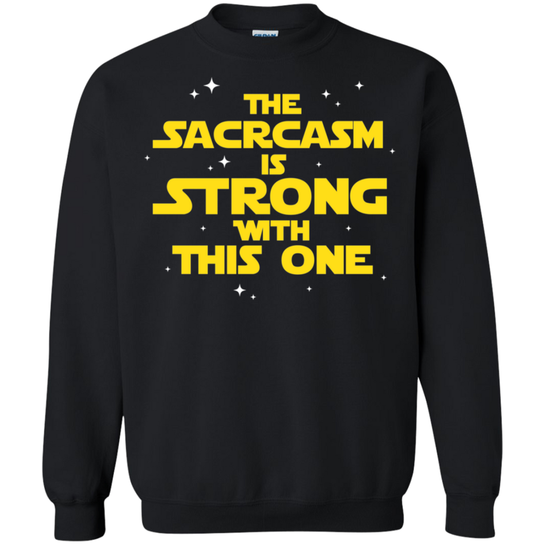 The Sarcasm Is Strong With This One Crewneck Pullover Sweatshirt  8 oz.