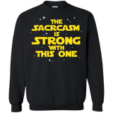 The Sarcasm Is Strong With This One Crewneck Pullover Sweatshirt  8 oz. The Sarcasm Is Strong With This One Crewneck Pullover Sweatshirt  8 oz.