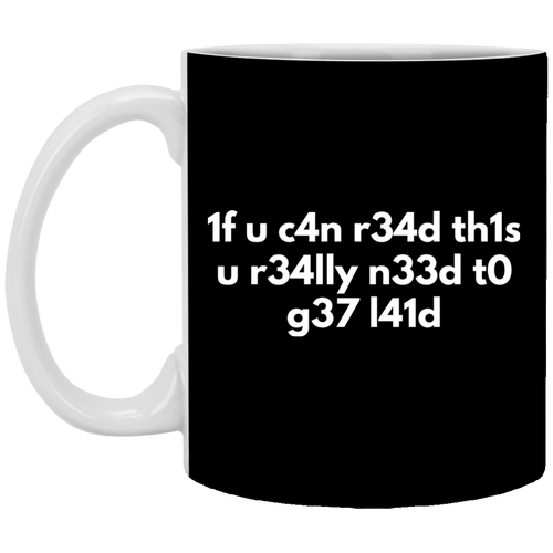 If You Can Read This You Need To Get Laid 11 oz. White Mug