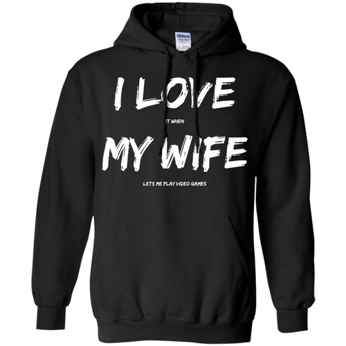 I Love It When My Wife Lets Me Play Video Games - Video Gaming Pullover Hoodie