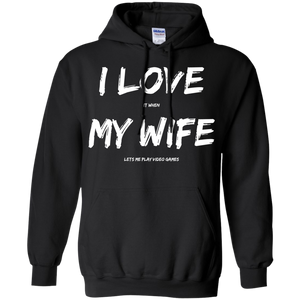 I Love It When My Wife Lets Me Play Video Games - Video Gaming Pullover Hoodie 8 oz. I Love It When My Wife Lets Me Play Video Games - Video Gaming Pullover Hoodie