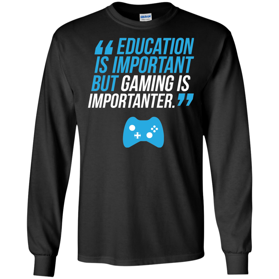 Education Is Important But Gaming Is Importanter Video Gaming Shirt