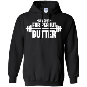 Will Squat For Peanut Butter Gym Workout Pullover Hoodie 8 oz. Will Squat For Peanut Butter Gym Workout Pullover Hoodie 8 oz.