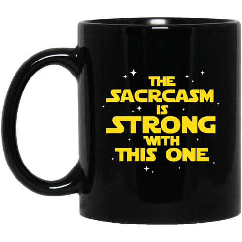 The Sarcasm Is Strong With This One 11 oz. Black Mug